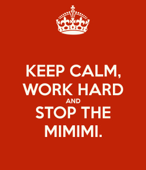Work hard and stop the mimimi
